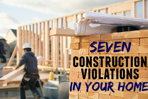 """A construction site with the words """"Seven construction violations in your home."""""""