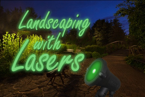 Landscaping With Lasers