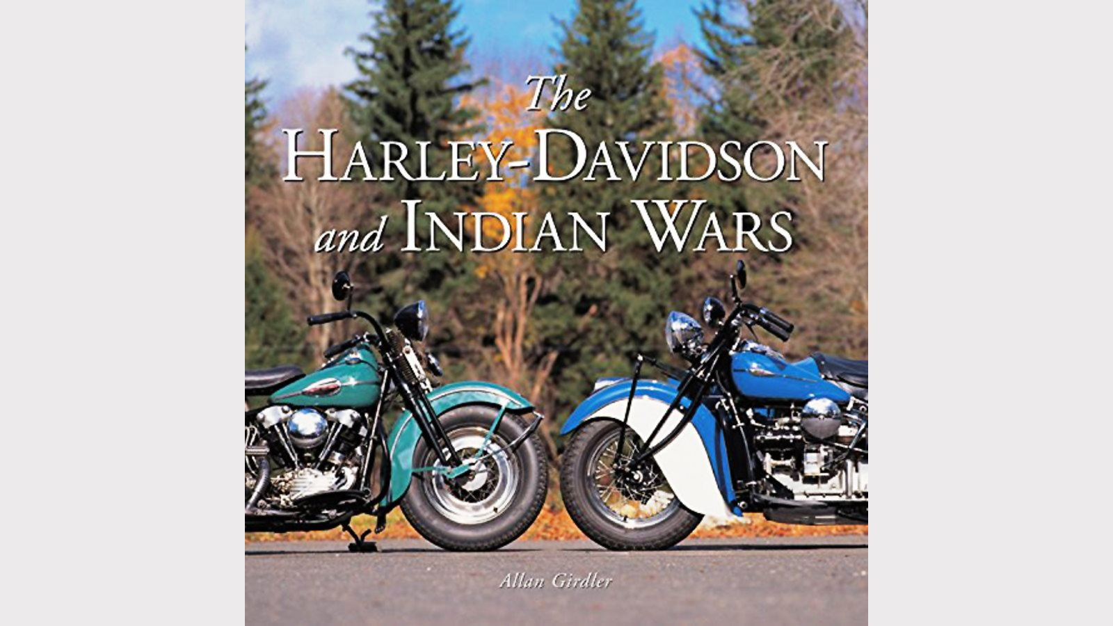 The Harley-Davidson and Indian Wars - Alan Girdler